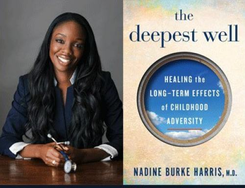 Dr. Nadine Burke Harris Writes a Brilliant Book on Adverse Childhood Experiences